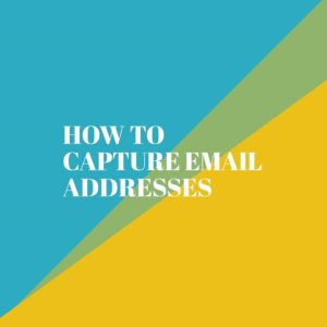 HOW TO CAPTURE EMAIL ADDRESSES