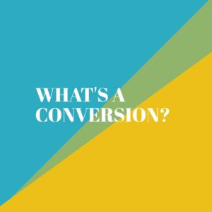 WHAT'S A CONVERSION