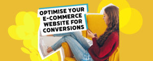 How to Optimise Your E Commerce Website for Conversions Blog banner