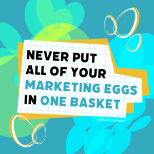 BCD JulyAug Monday 2nd Blog Never put all of your marketing eggs in one basket